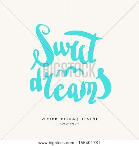 Sweet dreams. Modern hand drawn lettering phrase. Calligraphy brush and ink. Handwritten inscriptions and quotes for layout and template. Vector illustration of text