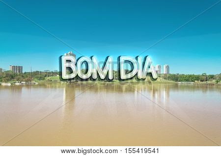 Good morning message with a lake of a park on the background. Bom dia is like good morning message in Portuguese.