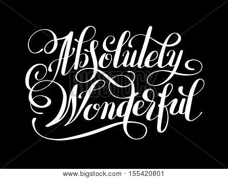Absolutely Wonderful black ink hand lettering inscription typography poster, conceptual handwritten phrase, modern calligraphy vector illustration