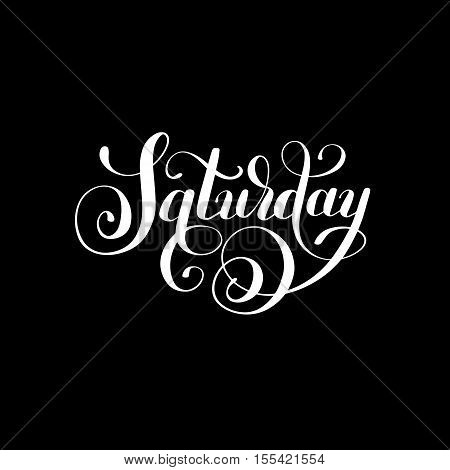 Saturday day of the week handwritten white ink calligraphy lettering inscription isolated on black background, vector illustration