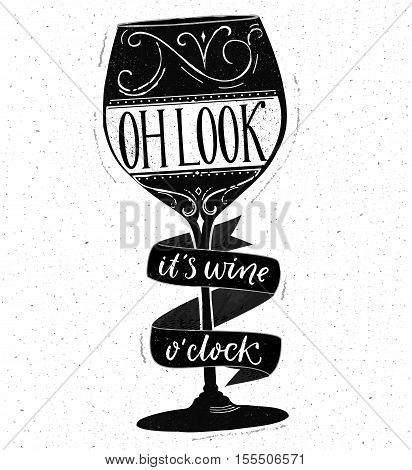 Oh look, it's wine o'clock. Funny quote about drinking. Hand drawn lettering on glass vector shape. Black and white saying design