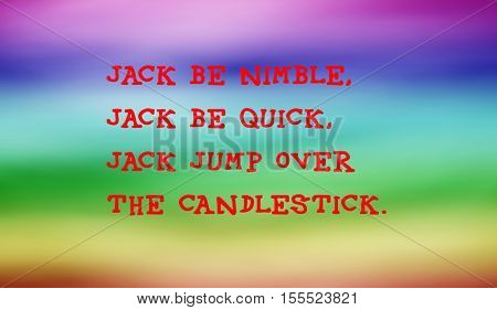 Traditional children's rhymes.     Jack be nimble,
