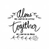 Alone We Can Do So Little, Together We Can Do So Much , Inspirational Quote By Helen Keller poster
