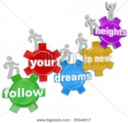 A team of people walking upward on connected gears with the words Follow Your Dreams to New Heights symbolizing confidence in one's abilities and aspiractions to succeed in life