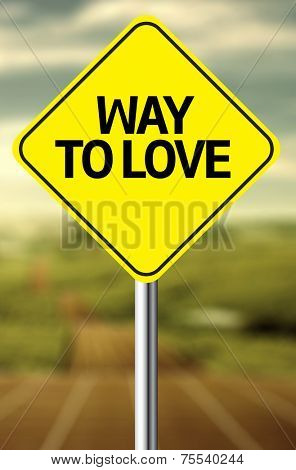 Creative sign with the message - Way to Love