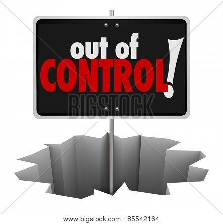 Out of Control words on a warning sign showing danger of uncontrollable behavior, mismanagement or not following or obeying rules and laws