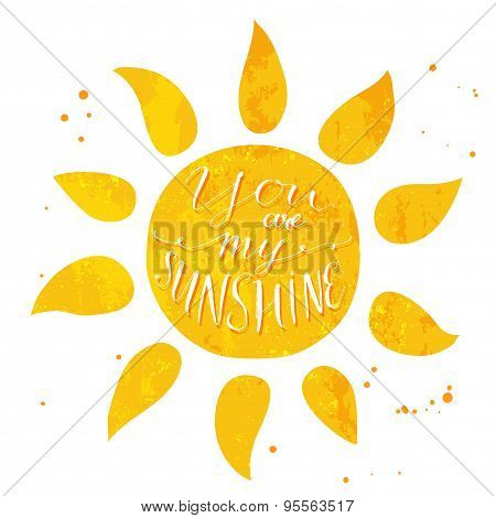 Watercolor sun with text you are my sunshine. Vector romantic card