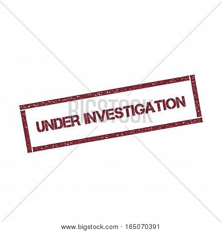 Under Investigation Rectangular Stamp. Textured Red Seal With Text Isolated On White Background, Vec