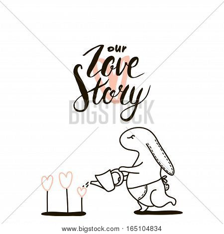 Our Love story quote. Cute hand drawn Rabbit keeps watering can. Minimalistic Background for wedding save the date Valentine's Day etc. Vector Illustration