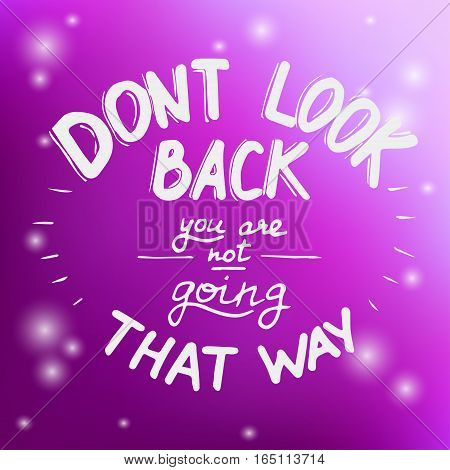 Hand written typographic poster design. Hand drawn lettering don't look back you are not going that way made in vector.