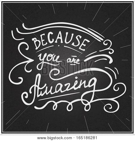 Hand written typographic poster design. Hand drawn positive quote  lettering because you are amazing made in vector.