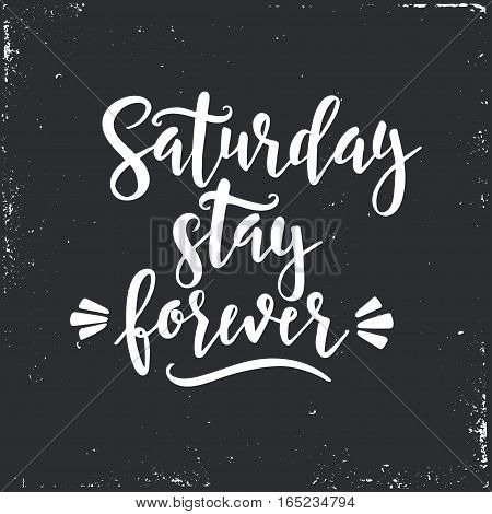Saturday please stay. Conceptual handwritten phrase T shirt calligraphic design.