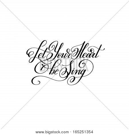 let your heart be sing hand written lettering to Valentine's Day design, calligraphy vector illustration