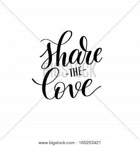 share the love black and white hand written lettering about love to valentines day design poster, greeting card, photo album, banner, calligraphy vector illustration
