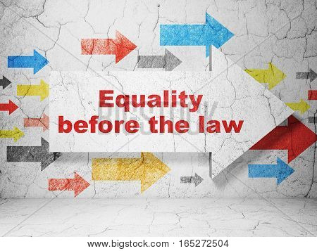 Political concept:  arrow with Equality Before The Law on grunge textured concrete wall background, 3D rendering