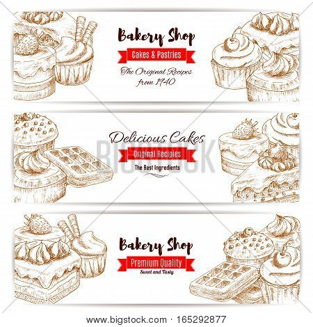 Bakery desserts and pastry sweets sketch vector banners set of cakes and cupcakes, vanilla biscuit puddings with fruit and berry toppings, chocolate muffins, creamy pies and tarts. Design for baker shop, cafe, cafeteria, patisserie dessert menu