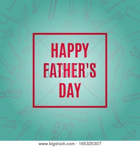 Happy Fathers Typographical Background With Hand Tools Vector Illustration