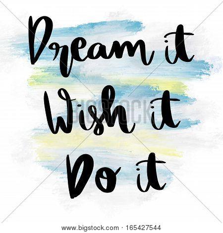 Dream it, wish it, do it, motivational handwritten message on blue painted background