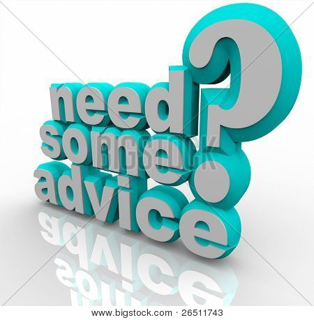 The words Need Some Advice in 3D words and a question mark, asking if you require help, assistance or instructions on how to solve a problem