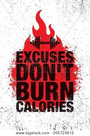 poster of Excuses Dont Burn Calories. Inspiring Workout And Fitness Gym Motivation Quote Illustration Sign. Sp