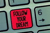 Conceptual Hand Writing Showing Follow Your Dream. Business Photo Text Keep Track On Your Goals Live poster