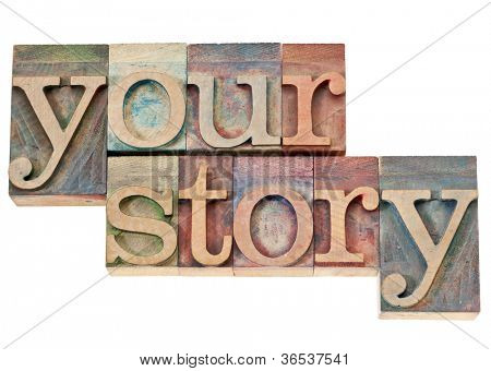 your story - isolated words in vintage letterpress wood type stained by color inks