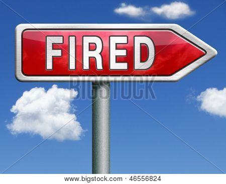 fired getting fired loose your job, you're fired loss work jobless red road sign arrow