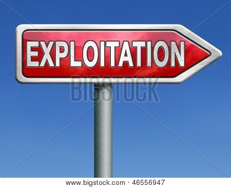 exploitation of natural resources exploit worker or farmer in third world or exploitment of the earth red road sign arrow with text word concept