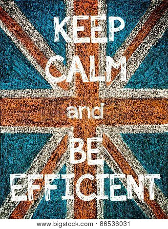 Keep Calm and be Efficient.