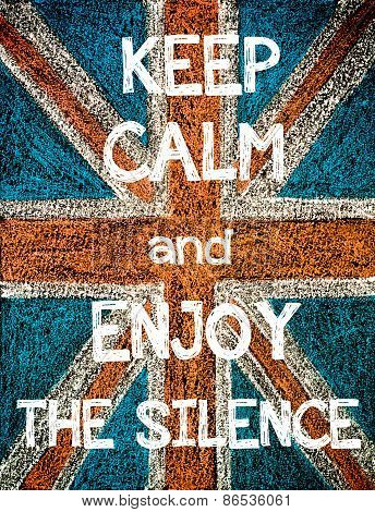 Keep Calm and Enjoy the Silence.