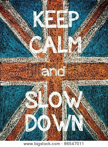 Keep Calm and Slow Down.