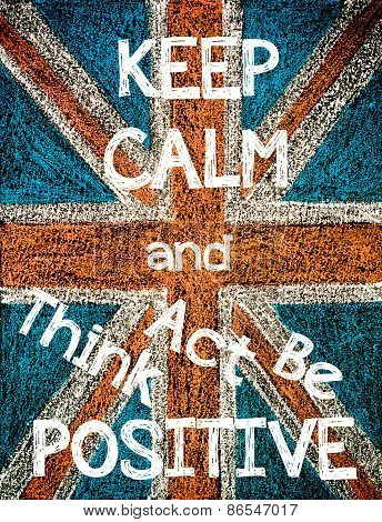 Keep Calm and Think Act Be Positive.