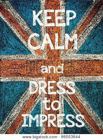 Keep Calm and Dress to Impress.