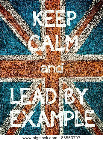 Keep Calm and Lead by Example.
