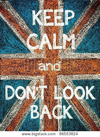 Keep Calm and Don't Look Back.