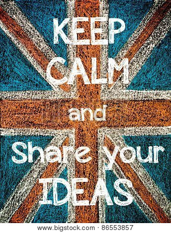 Keep Calm and Share Your Ideas.