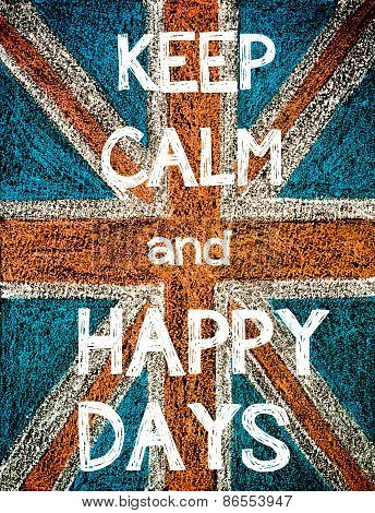 Keep Calm and Happy Days.