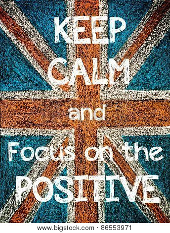 Keep Calm and Focus on the Positive.