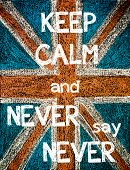 Постер, плакат: Keep Calm and Never Say Never