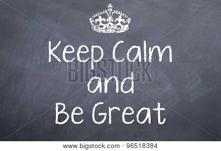 Keep Calm and Be Great