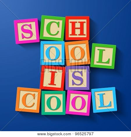 School is Cool phrase compiled with wooden alphabet blocks. Vector.