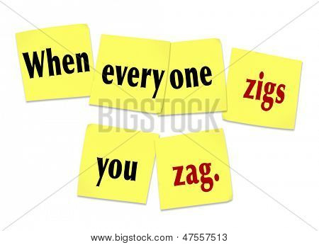 The words or saying When Everyone Zigs You Zag on yellow sticky notes to illustrate being unique, special, innovative and different to stand out from the crowd