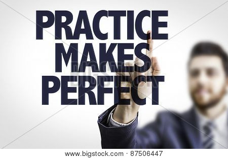 Business man pointing the text: Practice Makes Perfect