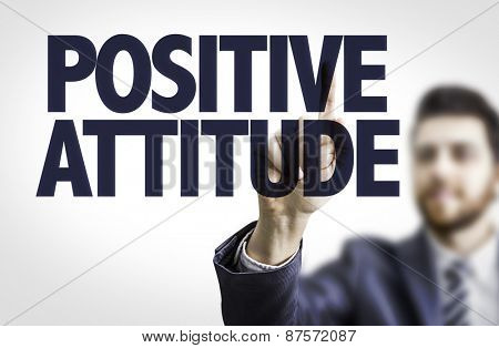 Business man pointing the text: Positive Attitude