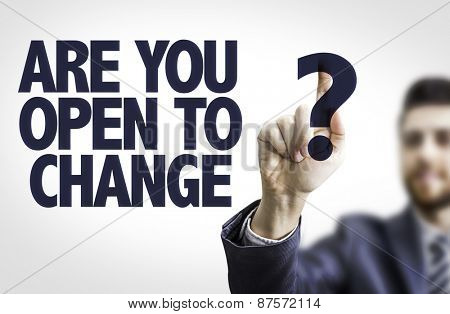 Business man pointing the text: Are You Open to Change?