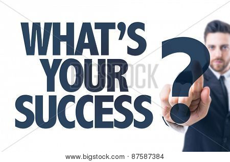 Business man pointing the text: Whats Your Success?