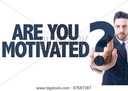 Business man pointing the text: Are You Motivated?