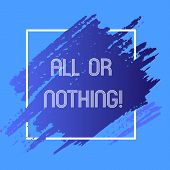 Word Writing Text All Or Nothing. Business Concept For To Get Or Lose Everything No Middle Points Ac poster