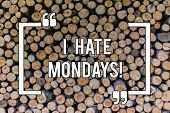 Conceptual Hand Writing Showing I Hate Mondays. Business Photo Text Not Liking The First Day Of Week poster