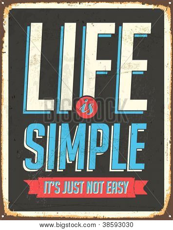 Vintage Metal Sign - Life is simple, it's not just easy - Vector EPS10. Grunge effects can be easily removed for a cleaner look.